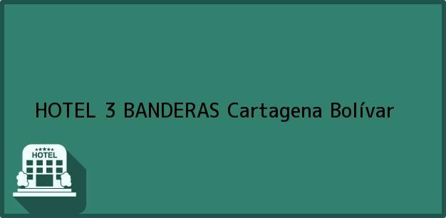 Teléfono, Dirección y otros datos de contacto para HOTEL 3 BANDERAS, Cartagena, Bolívar, Colombia