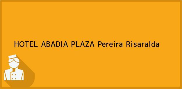 Teléfono, Dirección y otros datos de contacto para HOTEL ABADIA PLAZA, Pereira, Risaralda, Colombia