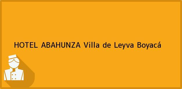 Teléfono, Dirección y otros datos de contacto para HOTEL ABAHUNZA, Villa de Leyva, Boyacá, Colombia
