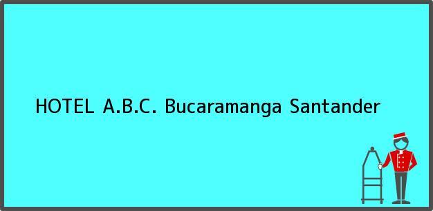 Teléfono, Dirección y otros datos de contacto para HOTEL A.B.C., Bucaramanga, Santander, Colombia