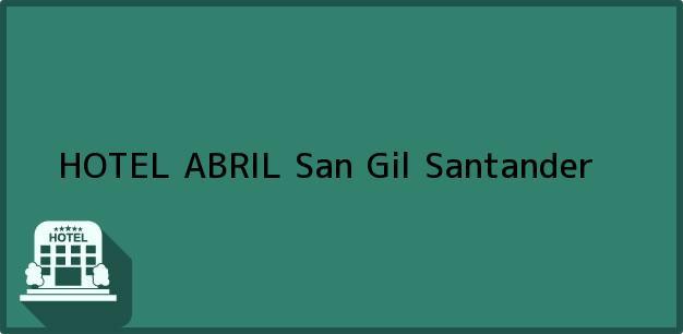 Teléfono, Dirección y otros datos de contacto para HOTEL ABRIL, San Gil, Santander, Colombia