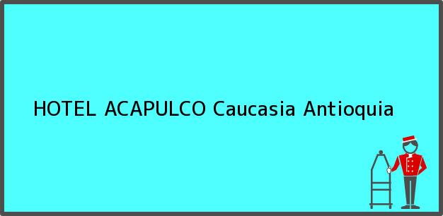Teléfono, Dirección y otros datos de contacto para HOTEL ACAPULCO, Caucasia, Antioquia, Colombia
