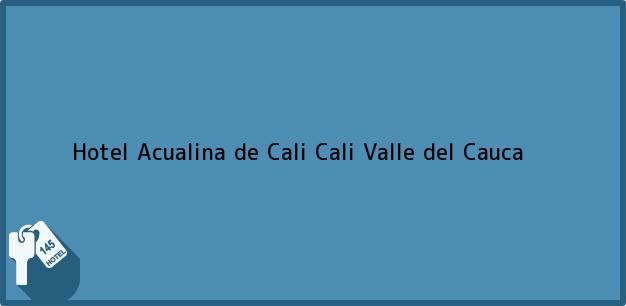 Teléfono, Dirección y otros datos de contacto para Hotel Acualina de Cali, Cali, Valle del Cauca, Colombia