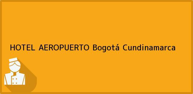 Teléfono, Dirección y otros datos de contacto para HOTEL AEROPUERTO, Bogotá, Cundinamarca, Colombia