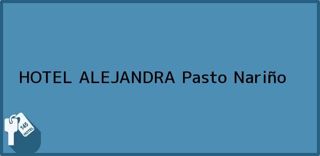 Teléfono, Dirección y otros datos de contacto para HOTEL ALEJANDRA, Pasto, Nariño, Colombia