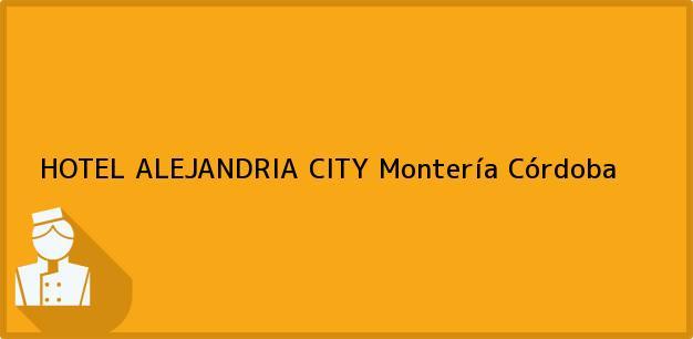 Teléfono, Dirección y otros datos de contacto para HOTEL ALEJANDRIA CITY, Montería, Córdoba, Colombia