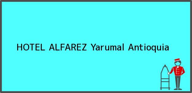 Teléfono, Dirección y otros datos de contacto para HOTEL ALFAREZ, Yarumal, Antioquia, Colombia