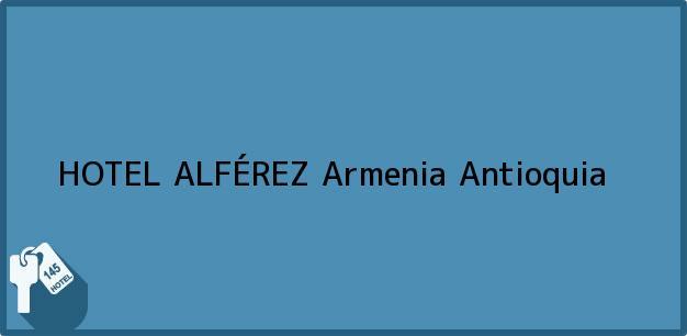 Teléfono, Dirección y otros datos de contacto para HOTEL ALFÉREZ, Armenia, Antioquia, Colombia