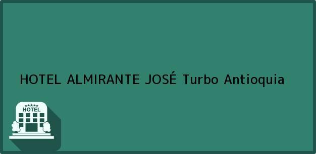 Teléfono, Dirección y otros datos de contacto para HOTEL ALMIRANTE JOSÉ, Turbo, Antioquia, Colombia
