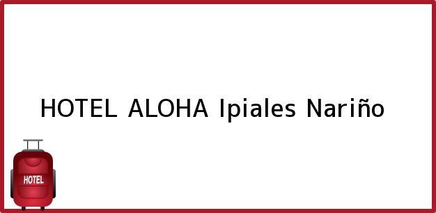 Teléfono, Dirección y otros datos de contacto para HOTEL ALOHA, Ipiales, Nariño, Colombia