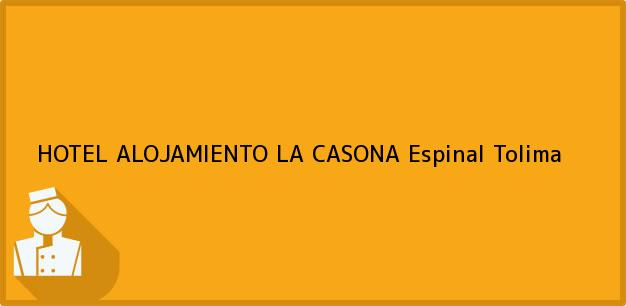 Teléfono, Dirección y otros datos de contacto para HOTEL ALOJAMIENTO LA CASONA, Espinal, Tolima, Colombia