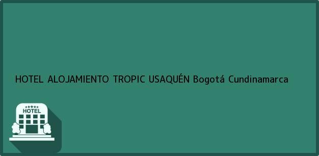 Teléfono, Dirección y otros datos de contacto para HOTEL ALOJAMIENTO TROPIC USAQUÉN, Bogotá, Cundinamarca, Colombia