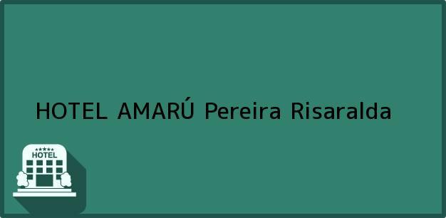 Teléfono, Dirección y otros datos de contacto para HOTEL AMARÚ, Pereira, Risaralda, Colombia