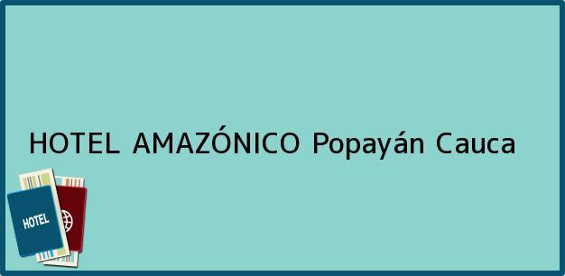 Teléfono, Dirección y otros datos de contacto para HOTEL AMAZÓNICO, Popayán, Cauca, Colombia