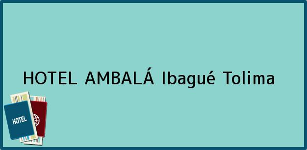 Teléfono, Dirección y otros datos de contacto para HOTEL AMBALÁ, Ibagué, Tolima, Colombia
