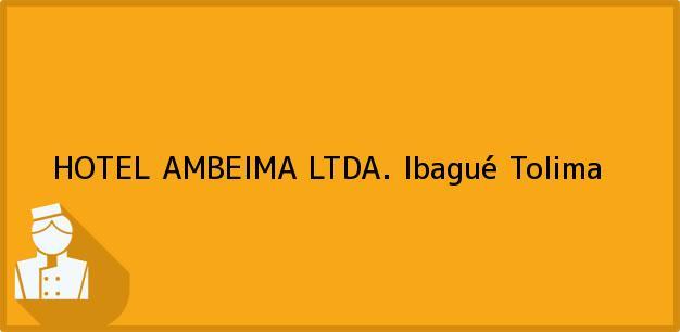 Teléfono, Dirección y otros datos de contacto para HOTEL AMBEIMA LTDA., Ibagué, Tolima, Colombia