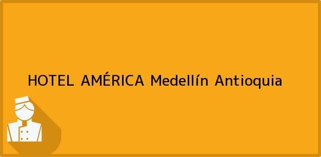Teléfono, Dirección y otros datos de contacto para HOTEL AMÉRICA, Medellín, Antioquia, Colombia