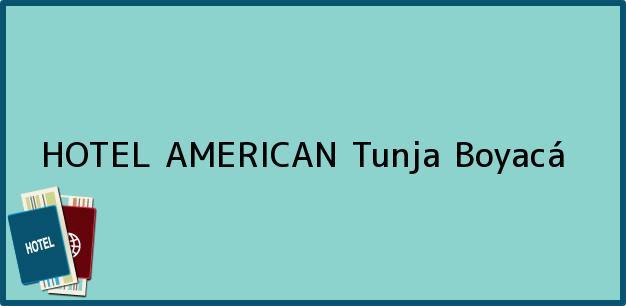 Teléfono, Dirección y otros datos de contacto para HOTEL AMERICAN, Tunja, Boyacá, Colombia