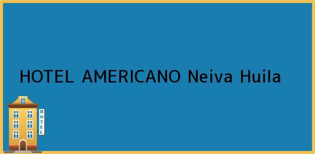 Teléfono, Dirección y otros datos de contacto para HOTEL AMERICANO, Neiva, Huila, Colombia