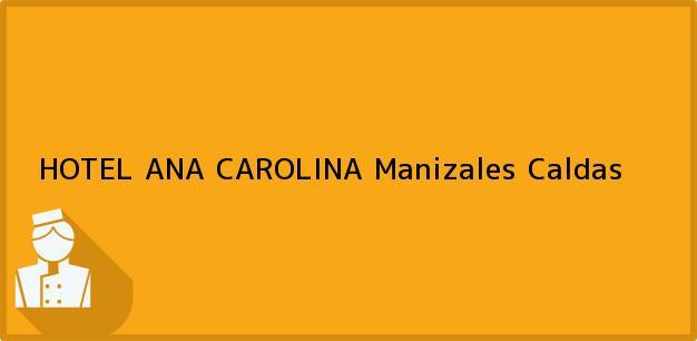 Teléfono, Dirección y otros datos de contacto para HOTEL ANA CAROLINA, Manizales, Caldas, Colombia