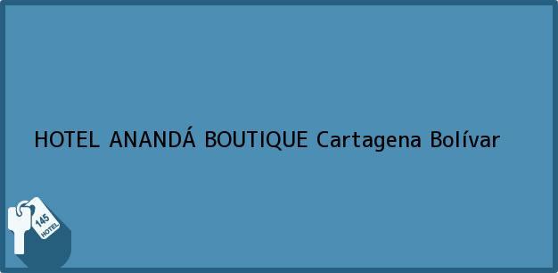 Teléfono, Dirección y otros datos de contacto para HOTEL ANANDÁ BOUTIQUE, Cartagena, Bolívar, Colombia