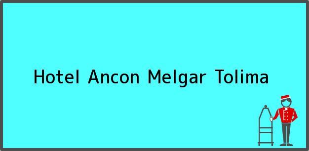 Teléfono, Dirección y otros datos de contacto para Hotel Ancon, Melgar, Tolima, Colombia