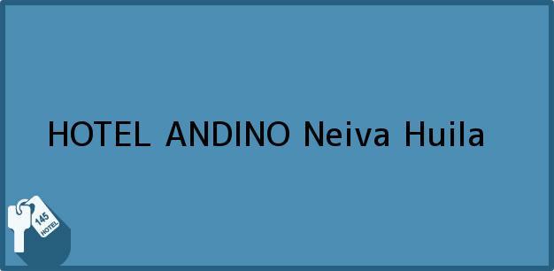 Teléfono, Dirección y otros datos de contacto para HOTEL ANDINO, Neiva, Huila, Colombia