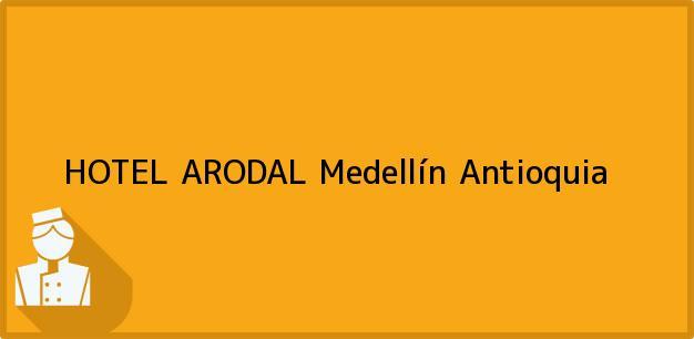 Teléfono, Dirección y otros datos de contacto para HOTEL ARODAL, Medellín, Antioquia, Colombia