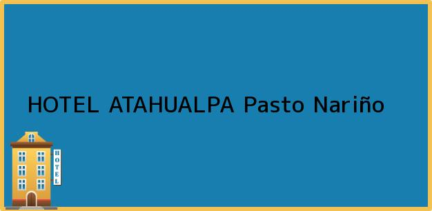 Teléfono, Dirección y otros datos de contacto para HOTEL ATAHUALPA, Pasto, Nariño, Colombia