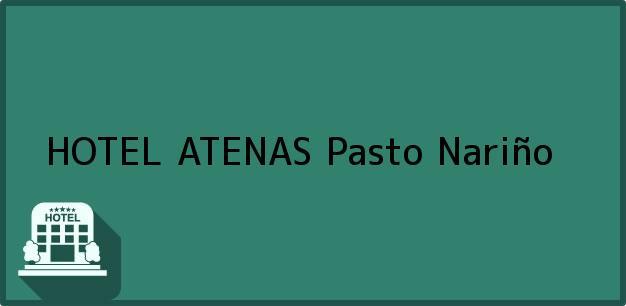 Teléfono, Dirección y otros datos de contacto para HOTEL ATENAS, Pasto, Nariño, Colombia