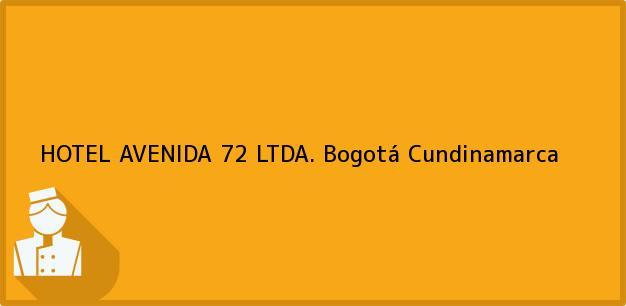 Teléfono, Dirección y otros datos de contacto para HOTEL AVENIDA 72 LTDA., Bogotá, Cundinamarca, Colombia
