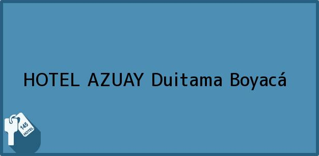 Teléfono, Dirección y otros datos de contacto para HOTEL AZUAY, Duitama, Boyacá, Colombia