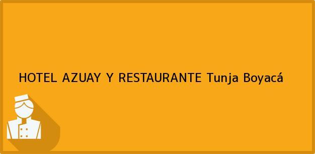 Teléfono, Dirección y otros datos de contacto para HOTEL AZUAY Y RESTAURANTE, Tunja, Boyacá, Colombia