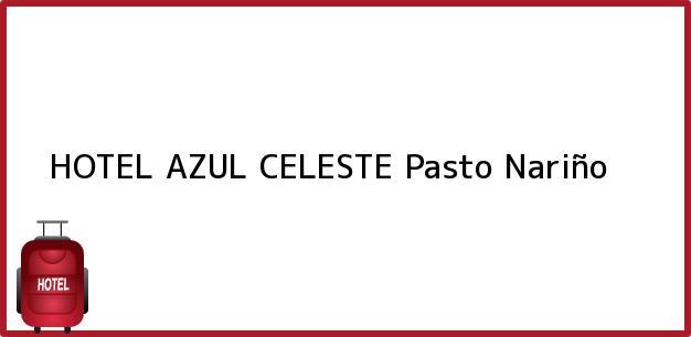 Teléfono, Dirección y otros datos de contacto para HOTEL AZUL CELESTE, Pasto, Nariño, Colombia
