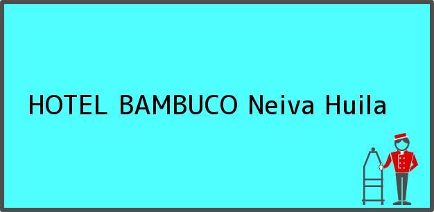 Teléfono, Dirección y otros datos de contacto para HOTEL BAMBUCO, Neiva, Huila, Colombia