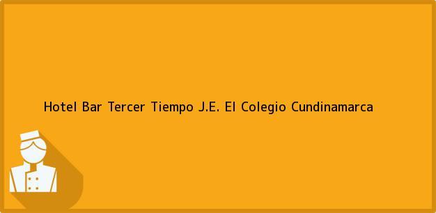 Teléfono, Dirección y otros datos de contacto para Hotel Bar Tercer Tiempo J.E., El Colegio, Cundinamarca, Colombia