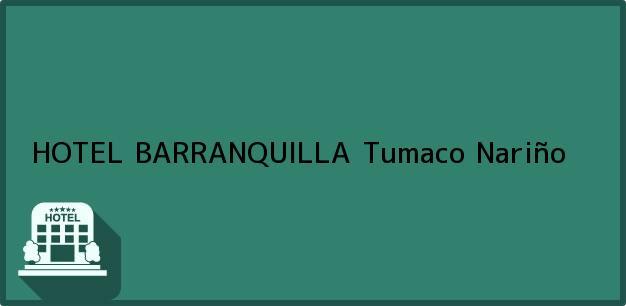 Teléfono, Dirección y otros datos de contacto para HOTEL BARRANQUILLA, Tumaco, Nariño, Colombia