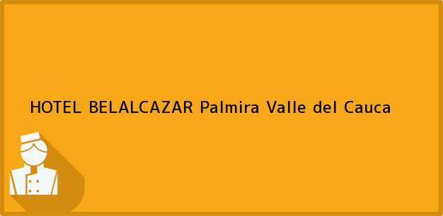 Teléfono, Dirección y otros datos de contacto para HOTEL BELALCAZAR, Palmira, Valle del Cauca, Colombia