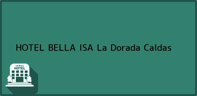Teléfono, Dirección y otros datos de contacto para HOTEL BELLA ISA, La Dorada, Caldas, Colombia