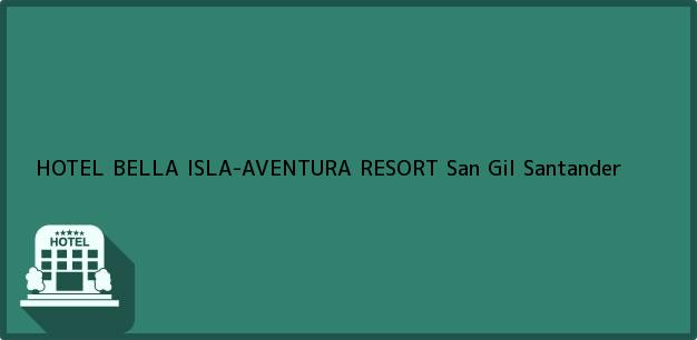 Teléfono, Dirección y otros datos de contacto para HOTEL BELLA ISLA-AVENTURA RESORT, San Gil, Santander, Colombia
