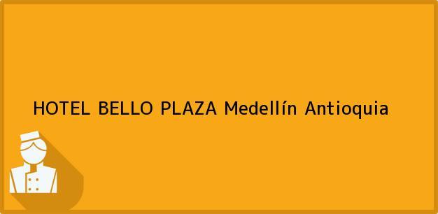 Teléfono, Dirección y otros datos de contacto para HOTEL BELLO PLAZA, Medellín, Antioquia, Colombia