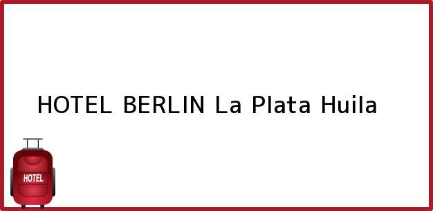 Teléfono, Dirección y otros datos de contacto para HOTEL BERLIN, La Plata, Huila, Colombia