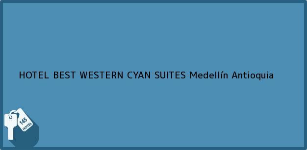 Teléfono, Dirección y otros datos de contacto para HOTEL BEST WESTERN CYAN SUITES, Medellín, Antioquia, Colombia