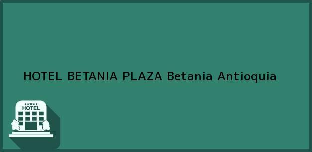 Teléfono, Dirección y otros datos de contacto para HOTEL BETANIA PLAZA, Betania, Antioquia, Colombia