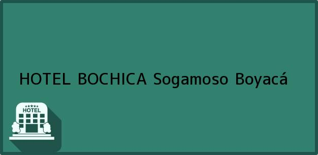 Teléfono, Dirección y otros datos de contacto para HOTEL BOCHICA, Sogamoso, Boyacá, Colombia