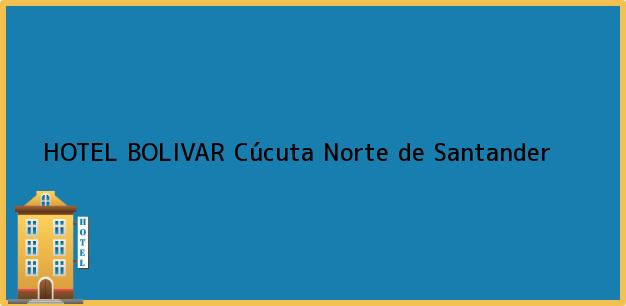 Teléfono, Dirección y otros datos de contacto para HOTEL BOLÍVAR, Cúcuta, Norte de Santander, Colombia