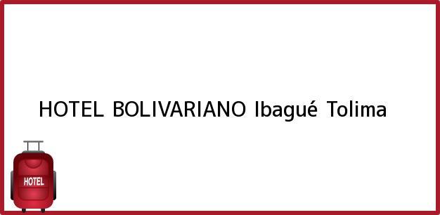 Teléfono, Dirección y otros datos de contacto para HOTEL BOLIVARIANO, Ibagué, Tolima, Colombia