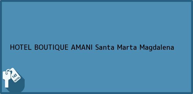 Teléfono, Dirección y otros datos de contacto para HOTEL BOUTIQUE AMANI, Santa Marta, Magdalena, Colombia