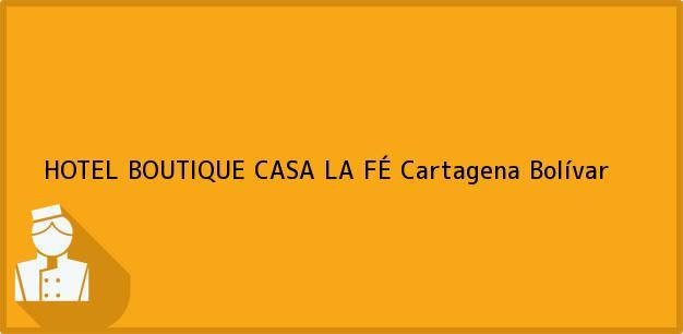 Teléfono, Dirección y otros datos de contacto para HOTEL BOUTIQUE CASA LA FÉ, Cartagena, Bolívar, Colombia