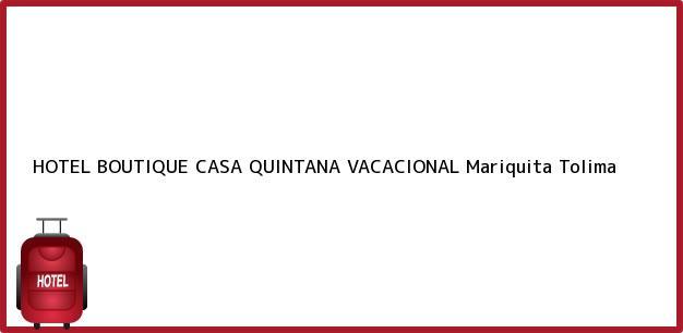 Teléfono, Dirección y otros datos de contacto para HOTEL BOUTIQUE CASA QUINTANA VACACIONAL, Mariquita, Tolima, Colombia